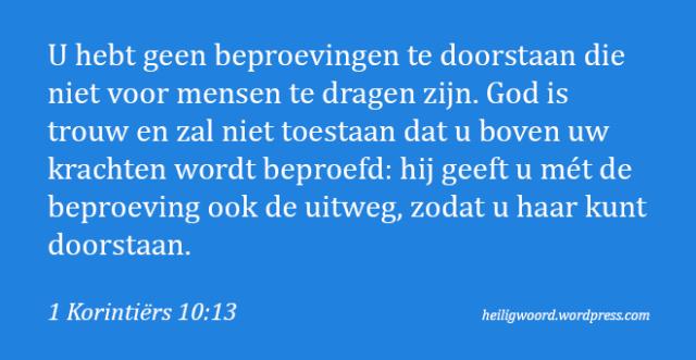 U hebt geen beproeving te dragen boven vermogen 1-kor-10-132 - Het Heilig Woord