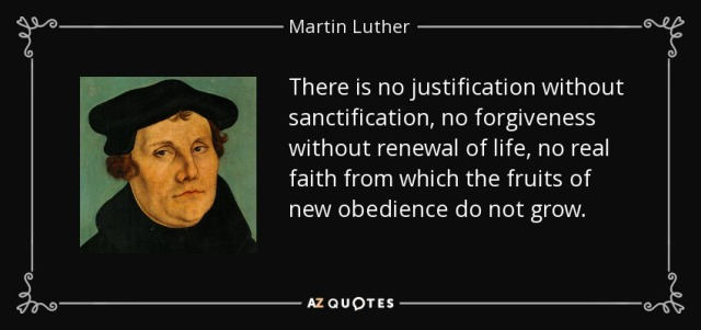 Luther - no justification without sanctification - AZ Quotes