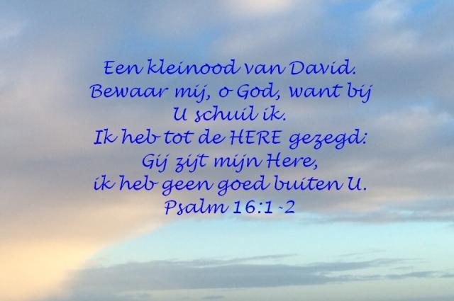 Psalm 16 1-2 Bewaar mij o God ik schuil bij U - Schuilen bij God