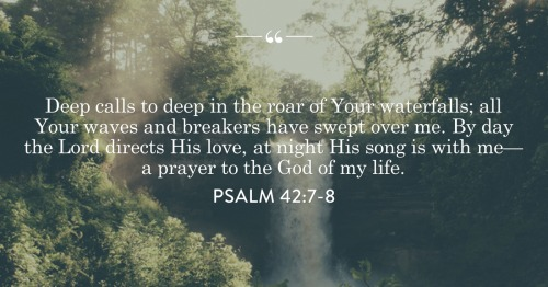 Psalm 42 7-8 Deep calls to the deep - Tumblr