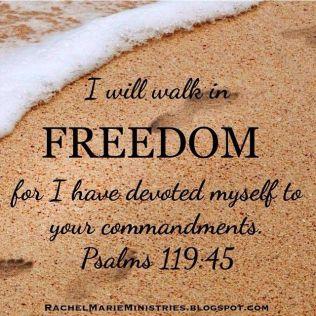 Psalm 119 - 45 - I walk in Freedom