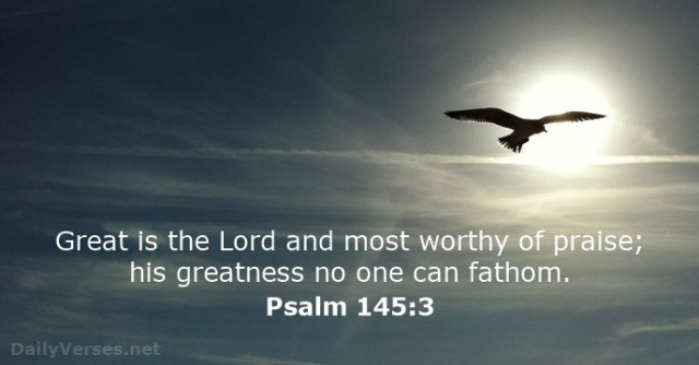 Psalm-145 3 - Great is the Lord and most worthy of praise - DailyVerses.net
