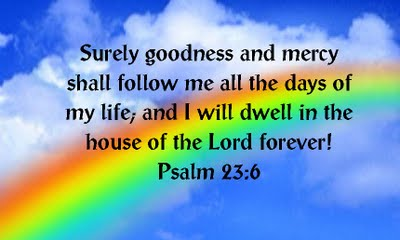 Psalm 23 6 - Surely goodness and mercy - LikeGoldRefinedAgain