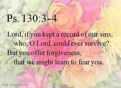 Psalm 130 3-4 Lord if you kept our sins - Pinterest