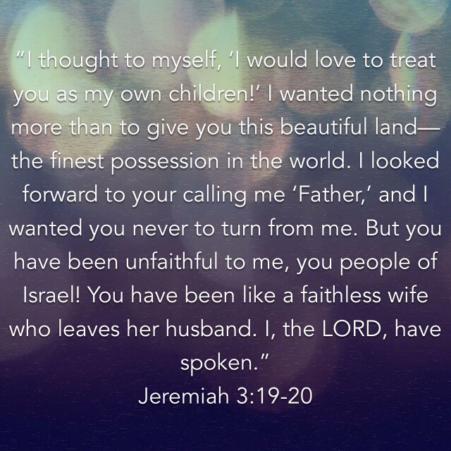 Jeremia 3 19-20 - I would love to treat you as my own children - Pinterest