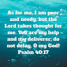 Psalm 40 18 - As for me I am poor and needy - Pinterest