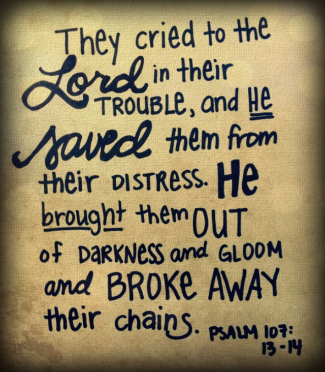 Psalm 107 13-14 - He broke away their chains - Pinterest