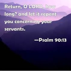 Psalm 90 13 - Return O Lord - Pinterest